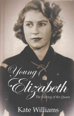 Young Elizabeth: The Making of the Queen (Hardcover)