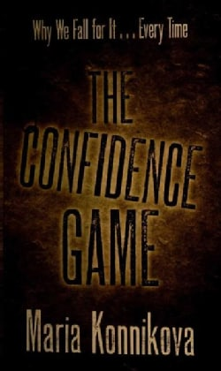 The Confidence Game: Why We Fall for It... Every Time (Hardcover)