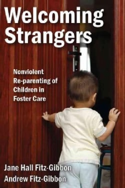 Welcoming Strangers: Nonviolent Re-parenting of Children in Foster Care (Paperback)