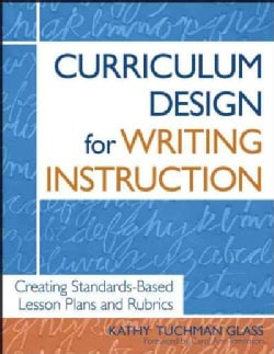 Curriculum Design For Writing Instruction: Creating Standards-Based Lesson Plans And Rubrics (Paperback)
