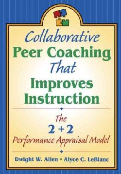 Collaborative Peer Coaching That Improves Instruction: The 2+2 Performance Appraisal Model (Paperback)