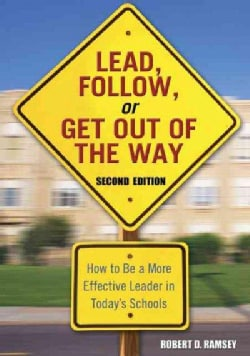Lead, Follow, Or Get Out Of The Way: How To Be A More Effective Leader In Today's Schools (Paperback)