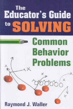 The Educator's Guide to Solving Common Behavior Problems (Paperback)