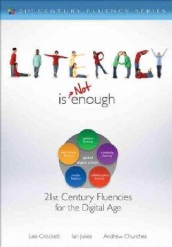 Literacy Is Not Enough: 21st-Century Fluencies for the Digital Age (Paperback)