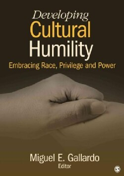 Developing Cultural Humility: Embracing Race, Privilege and Power (Paperback)