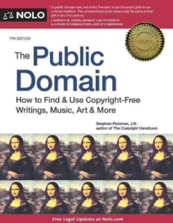The Public Domain: How to Find & Use Copyright-Free Writings, Music, Art & More (Paperback)