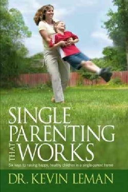 Single Parenting That Works: Six Keys to Raising Happy, Healthy Children in a Single-parent Home (Paperback)