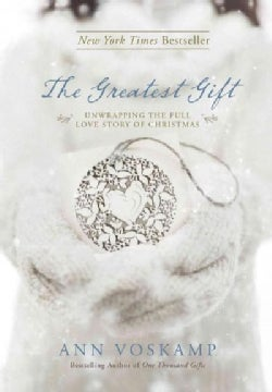 The Greatest Gift: Unwrapping the Full Love Story of Christmas (Hardcover)