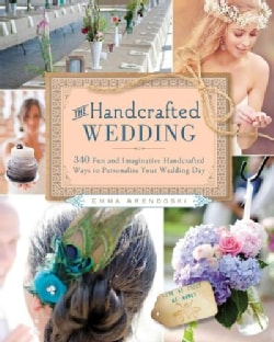 The Handcrafted Wedding: More Than 300 Fun and Imaginative Handcrafted Ways to Personalize Your Wedding Day (Paperback)