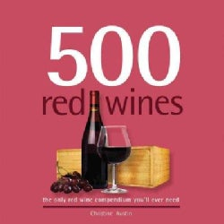 500 Red Wines: The Only Red Wine Compendium You'll Ever Need (Hardcover)