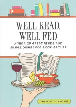 Well Read, Well Fed: A Year of Great Reads and Simple Dishes for Book Groups (Hardcover)
