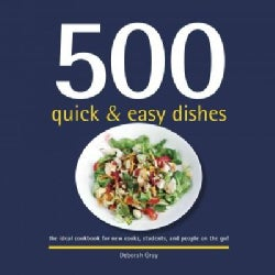 500 Quick & Easy Dishes: The Ideal Cookbook for New Cooks, Students and People on the Go! (Hardcover)