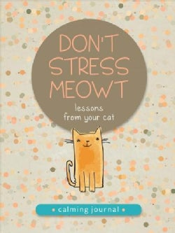Dont Stress Meowt: Calming Lessons from Cats (Hardcover)