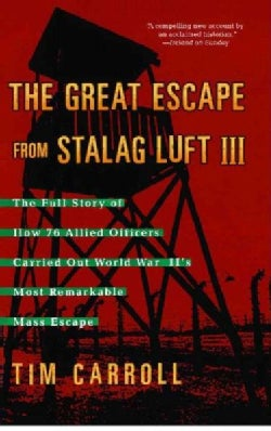 The Great Escape From Stalag Luft III: The Full Story Of How 76 Allied Officers Carried Out World War II's Most R... (Paperback)