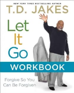Let It Go Workbook: Finding Your Way to an Amazing Future Through Forgiveness (Paperback)