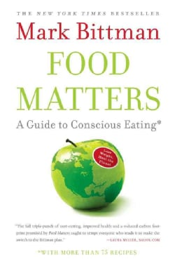 Food Matters: A Guide to Conscious Eating With More Than 75 Recipes (Paperback)