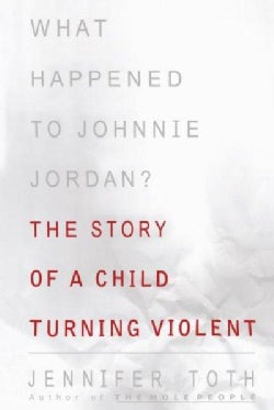 What Happened to Johnnie Jordan?: The Story of a Child Turning Violent (Paperback)