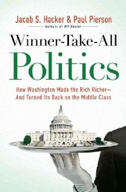 Winner-Take-All Politics: How Washington Made the Rich Richer-And Turned Its Back on the Middle Class (Hardcover)