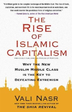 The Rise of Islamic Capitalism: Why the New Muslim Middle Class is the Key to Defeating Extremism (Paperback)