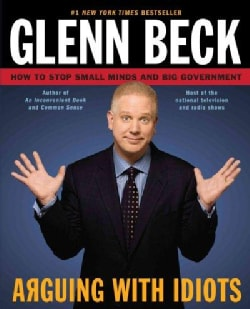 Arguing With Idiots: How to Stop Small Minds and Big Government (Paperback)