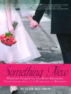 Something New: Wedding Etiquette for Rule Breakers, Traditionalists, and Everyone in Between (Paperback)