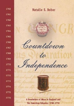 Countdown to Independence: A Revolution of Ideas in England and Her American Colonies: 1760-1776 (Paperback)