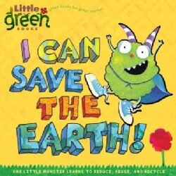 I Can Save the Earth!: One Little Monster Learns to Reduce, Reuse, and Recycle (Paperback)