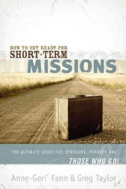 How to Get Ready for Short-Term Missions: The Ultimate Guide for Sponsors, Parents, And Those Who Go! (Paperback)