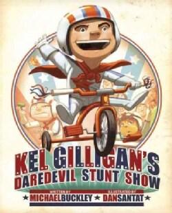 Kel Gilligan's Daredevil Stunt Show (Hardcover)