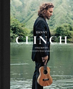 Danny Clinch: Still Moving (Hardcover)