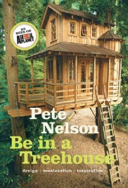 Be in a Treehouse: Design - Construction - Inspiration (Hardcover)