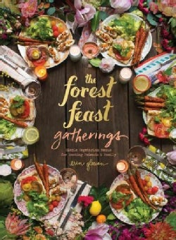 The Forest Feast Gatherings: Simple Vegetarian Menus for Hosting Friends & Family (Hardcover)
