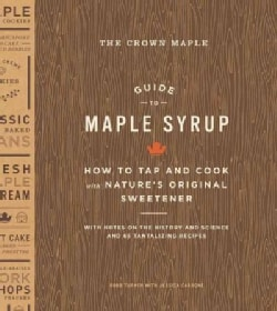 The Crown Maple Guide to Maple Syrup: How to Tap and Cook With Nature's Original Sweetener (Hardcover)