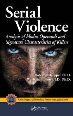 Serial Violence: Analysis of Modus Operandi and Signature Characteristics of Killers (Hardcover)