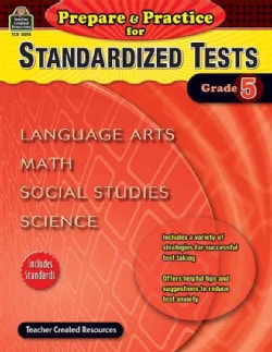 Prepare & Practice for Standardized Tests Grade 5: Language Arts, Math, Social Studies, Science: Includes Standards (Paperback)