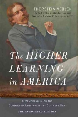 The Higher Learning in America: A Memorandum on the Conduct of Universities by Business Men (Paperback)