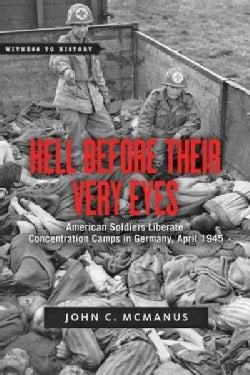 Hell Before Their Very Eyes: American Soldiers Liberate Concentration Camps in Germany, April 1945 (Paperback)