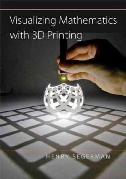 Visualizing Mathematics With 3d Printing (Hardcover)