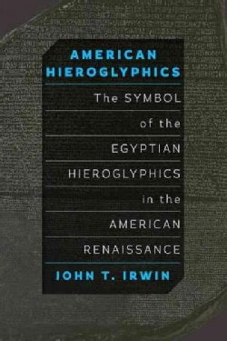 American Hieroglyphics: The Symbol of the Egyptian Hieroglyphics in the American Renaissance (Paperback)