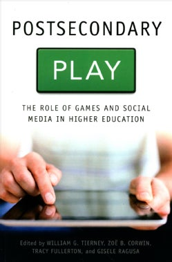 Postsecondary Play: The Role of Games and Social Media in Higher Education (Paperback)
