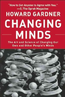 Changing Minds: The Art And Science of Changing Our Own And Other People's Minds (Paperback)