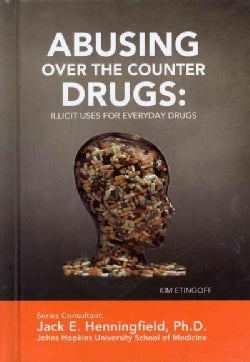 Abusing Over-The-Counter Drugs: Illicit Uses for Everyday Drugs (Hardcover)