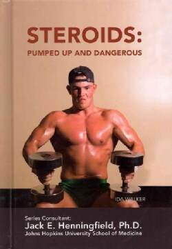 Steroids: Pumped Up and Dangerous (Hardcover)