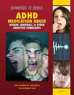 ADHD Medication Abuse: Ritalin, Adderall, & Other Addictive Stimulants (Hardcover)