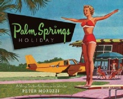 Palm Springs Holiday: A Vintage Tour from Palm Springs to the Salton Sea (Hardcover)