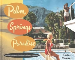 Palm Springs Paradise: Vintage Photographs from America's Desert Playground (Hardcover)