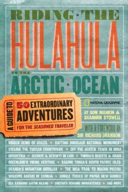Riding the Hulahula to the Arctic Ocean: A Guide to Fifty Extraordinary Adventures for the Seasoned Traveler (Paperback)