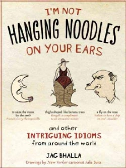 I'm Not Hanging Noodles on Your Ears and Other Intriguing Idioms from Around the World (Paperback)