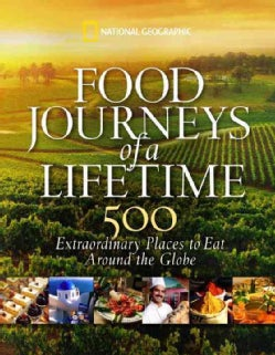 Food Journeys of a Lifetime: 500 Extraordinary Places to Eat Around the Globe (Hardcover)
