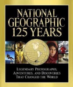 National Geographic 125 Years: Legendary Photographs, Adventures, and Discoveries That Changed the World (Hardcover)
